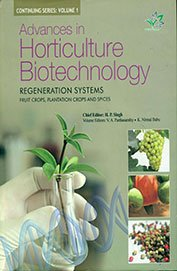 REGENERATION SYSTEMS -- ADVANCES IN HORTICULTURE BIOTECHNOLOGY: H.P. SINGH, V.A.