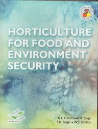 HORTICULTURE FOR FOOD AND ENVIRONMENT SECURITY: K.L. CHADHA, A.K.