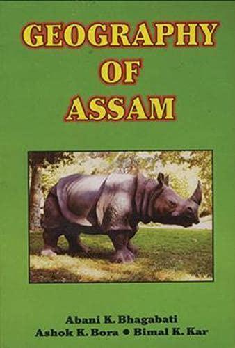 Geography of Assam: A K Bhagabati & B K Kar & A K Bora