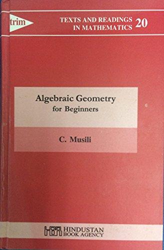 Algebraic Geometry for Beginners: C. Musili