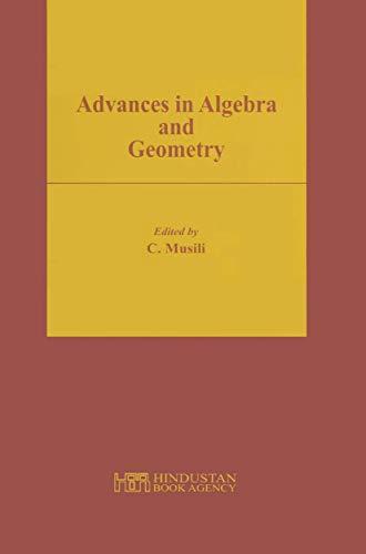 Advances in Algebra and Geometry: C Musili