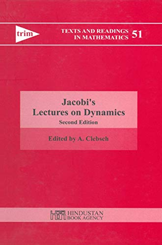 9788185931913: Jacobi's Lectures on Dynamics: Delivered at the University of Konigsberg in the Winter Semester 1842-1843 and According to the Notes Prepared by C. W. Brockardt (Texts and Readings in Mathematics)