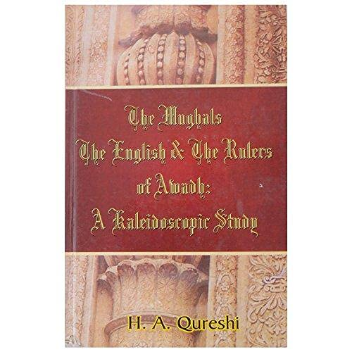 The Mughals, the English and the Rulers of Awadh from 1722 A.D. To 1856 A.D.: A Kaleidoscopic Study...