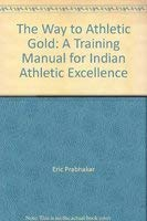 The Way to Athletic Gold a Training: Prabhakar, Eric ,