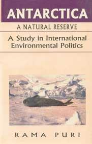 Antarctica: A Natural Reserve. A Study in International Environmental Politics: Rama Puri