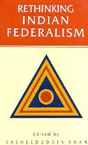 Rethinking Indian Federalism: Rasheeduddin Khan (ed.)