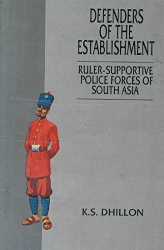 Defenders of the establishment: Ruler-supportive police forces of South Asia