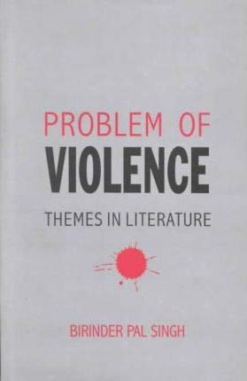 Problem of Violence: Themes in Literature: Birinder Pal Singh