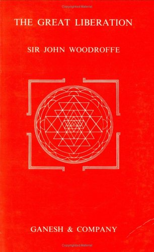 The Great Liberation (Mahanirvana Tantra): Sir John Woodroffe