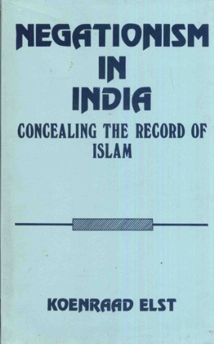 Negationism in India ; Concealing the Record of Islam: Koenraad Elst