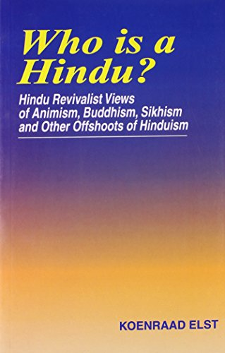 Who is a Hindu?: Hindu Revivalist Views of Animism, Buddhism, Sikhism and Other Offshoots of ...