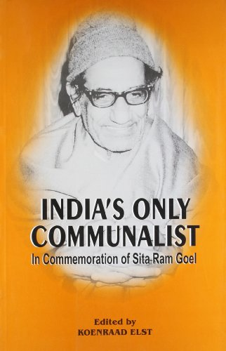 India`s Only Communalist: In Commemoration of Sita Ram Goel: Koenraad Elst (Ed.)