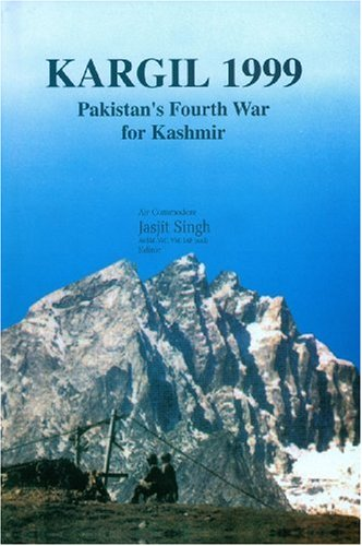 Kargil 1999: Pakistan's Fourth War for Kashmir: Jasjit Singh