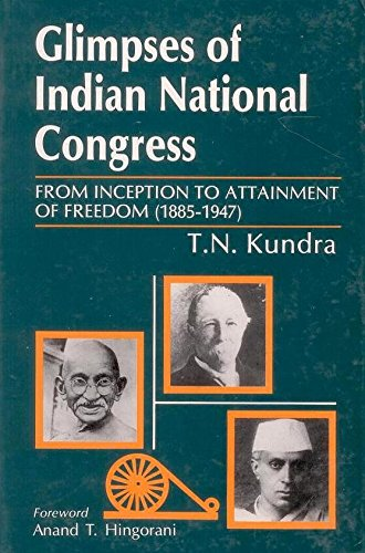 Glimpses Of Indian National Congress: From Inception To Attainment Of Freedom (1885-1947): Kundra, ...