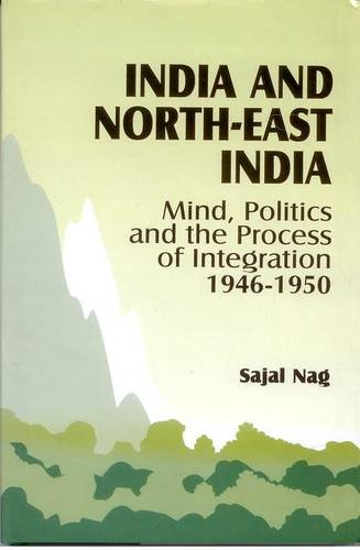 9788186030769: India and Northeast India: Mind, Politics and Process of Integration (1946-1950)