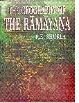 Geography of the Ramayana: R K Shukla