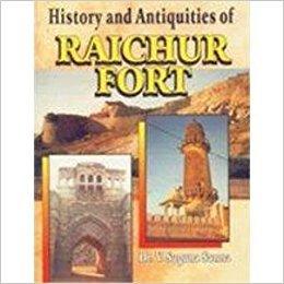 History and Antiquities of Raichur Fort: Dr V. Suguna Sarma