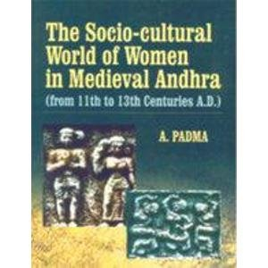 The Socio-cultural World of Women in Medieval Andhra (from 11th to 13th Centuries A.D.): A. Padma