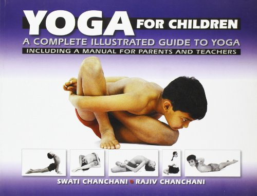 Yoga for Children : A Complete Illustrated Guide to Yoga : Including a Manual for Parents and: ...