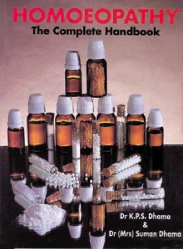 Homeopathy: The Complete Handbook: K.P.S. Dhama; S.