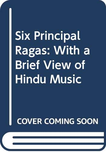 Six Principal Ragas: With a Brief View: Sourindro Mohun Tagore