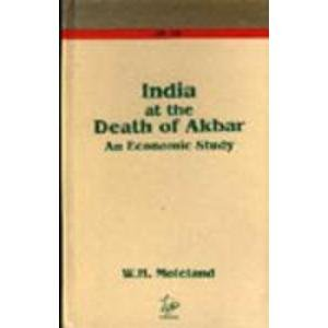 India at the Death of Akbar: An Economic Study: W.H. Moreland