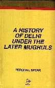 History of Delhi Under the Later Mughals.: Spear, Percival