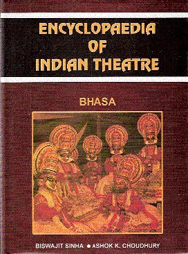 Encyclopaedia of Indian Theatre: Bhasa, Vol. I: Biswajit Sinha & Ashok K. Choudhury (Authors)
