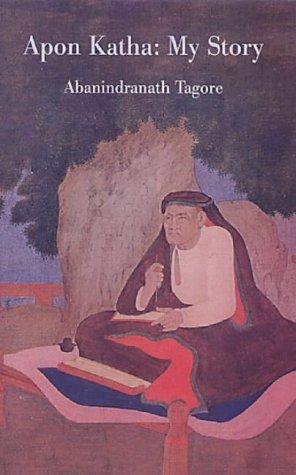 Apon Katha: My Story: Tagore, Abanindranath