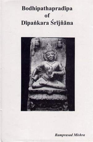 9788186218099: Bodhipathapradīpa of Dīpaṅkara Śrījñāna: A guide for realising the path of bodhi reconciling the Mādhyamika Śūnyavāda, Vijñānavāda of ... English translation and critical annotation