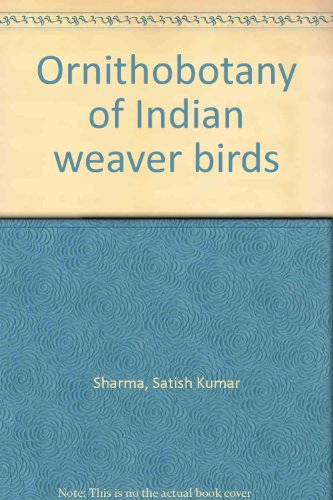 Ornithobotany of Indian Weaver Birds: S.K. Sharma