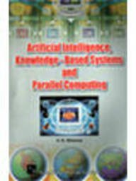 Artificial Intelligence, Knowledge-Based Systems and Parallel Computing: V.K. Khanna