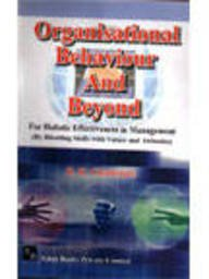 Organisational Behaviour and Beyond: for Holistic Effectiveness: B.K. Chatterjee