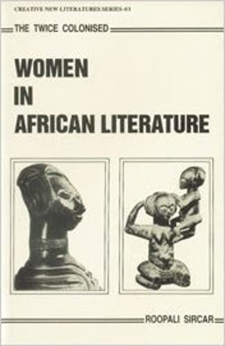 Twice Colonised: Women in African Literature (Creative new literature series): Sircar, Roopali