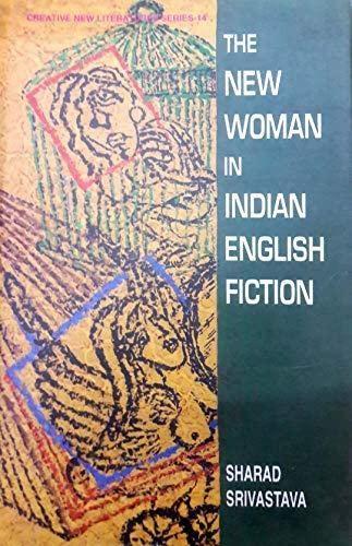 New Woman in Indian English Fiction: Study: Sharad Srivastava
