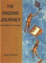 Ongoing Journey- Indian Migration to Canada: Kavita A. Sharma;