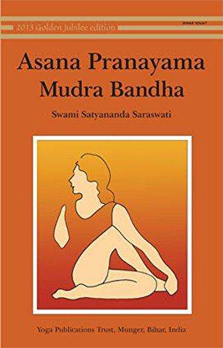 Asana Pranayama Mudra Bandha: Swami Satyananda Saraswati