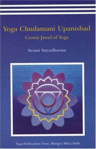 Yoga Chudamani Upanishad: Crown Jewel of Yoga (Treatise on Kunadalini Yoga), Original Sanskrit text...