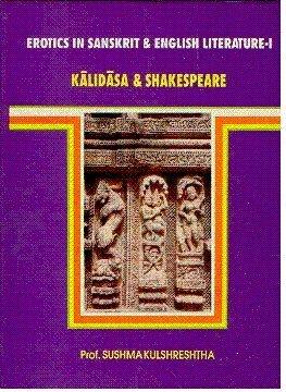 Erotics in Sanskrit and English Literature-I Kalidasa and Shakespeare: Sushma Kulshreshtha