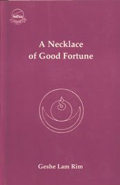 A Nechlace of Good Fortune: A Series of Instructions on Past and Future Lives, Actions and Their ...