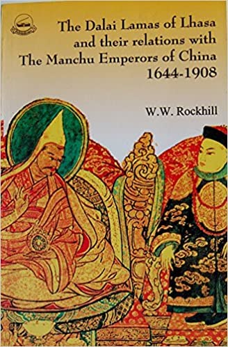 The Dalai Lamas of Lhasa and their Relations with the Manchu Emperors of China, 1644-1908: Rockhill...