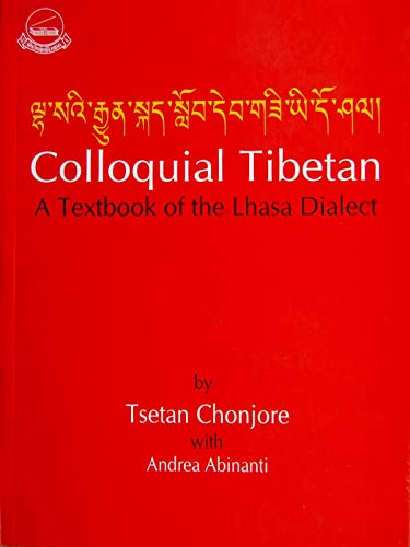 Colloquial Tibetan A Textbook of the Lhasa Dialect (English and Tibetan Edition): Chonjore, Tsetan;...