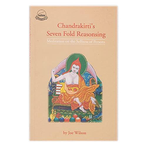 Chandrakirti's Sevenfold Reasoning: Meditation on the Selflessness of Persons: Joe Wilson