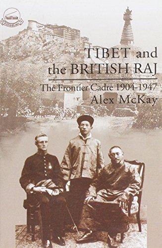 Tibet and The British Raj: The Frontier Cadre1904-1947: Alex Mckay