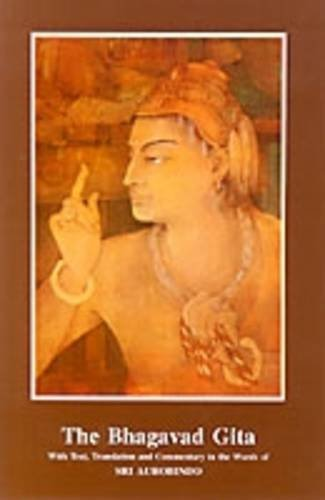 9788186510032: The Bhagavad Gita with Text, Translation and Commentary in the Words of Sri Aurobindo/Third Edition