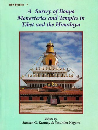 A Survey of Bonpo Monasteries and Temples in Tibet and the Himalaya: Samten G. Karmay and Yasuhiko ...