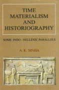 Time, Materialism, and Historiography: Some Indo-Hellenic Parallels: A.K. Sinha