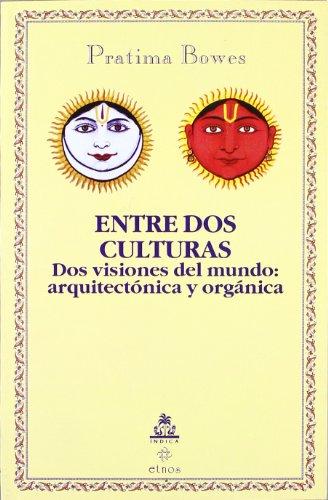 9788186569047: Entre dos culturas: Dos visiones del mundo, arquitectonica y organica (Spanish Edition)