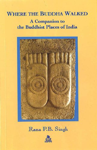 9788186569368: Where the Buddha Walked: A Companion to Buddhist Places in India