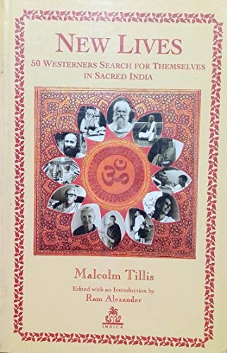 New Lives: 50 Westerners Search for Themselves in Sacred India: Malcolm Tillis; Edited with an ...